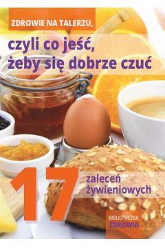 Zdrowie na talerzu, czyli co jeść, żeby się dobrze czuć. 17 zaleceń żywieniowych