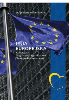 Unia Europejska w koncepcjach Grupy Europejskiej Partii Ludowej (Chrześcijańskich Demokratów)