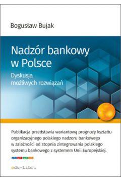 Nadzór bankowy w Polsce. Dyskusja możliwych rozwiązań