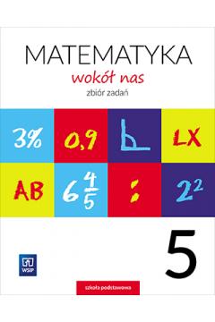 Matematyka wokół nas. Klasa 5. Zbiór zadań. Szkoła podstawowa