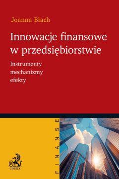 Innowacje finansowe w przedsiębiorstwie. Instrumenty mechanizmy efekty
