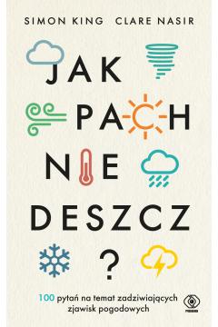 Jak pachnie deszcz? 100 pytań na temat zadziwiających zjawisk pogodowych