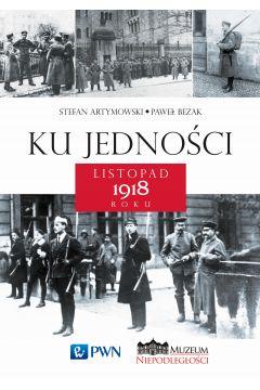 Ku jedności Listopad 1918 roku