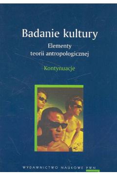 Badanie kultury Elementy teorii antropologicznej Kontynuacje