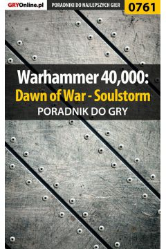 Warhammer 40,000: Dawn of War - Soulstorm - poradnik do gry