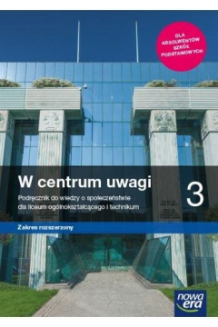 W centrum uwagi 3. Wiedza o społeczeństwie. Podręcznik. Liceum ogólnokształcące i technikum. Zakres rozszerzony