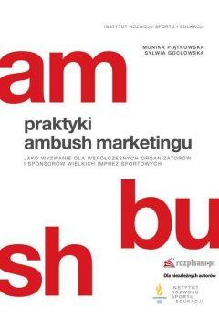 Praktyki ambush marketingu jako wyzwanie dla współczesnych organizatorów i sponsorów wielkich imprez sportowych