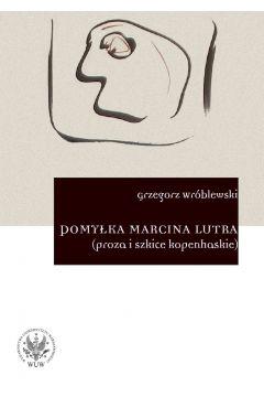 Pomyłka Marcina Lutra (proza i szkice kopenhaskie)