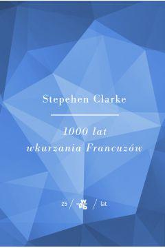 1000 lat wkurzania francuzów Stephen Clarke