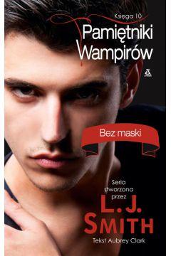 Pamiętniki wampirów księga 10 i ostatnia bez maski