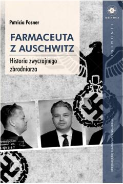 Farmaceuta z Auschwitz historia zwyczajnego zbrodniarza