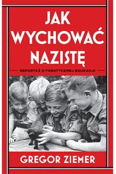 Jak wychować nazistę. Reportaż o fanatycznej edukacji