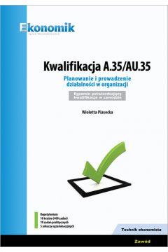 Kwalifikacja A.35/AU35. Planowanie i prowadzenie działalności w organizacji. Egzamin potwierdzający kwalifikacje w zawodzie