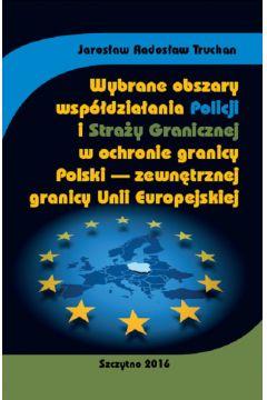 Wybrane obszary współdziałania Policji i Straży Granicznej w ochronie granicy Polski - zewnętrznej granicy Unii Europejskiej