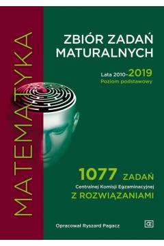 Matematyka. Zbiór zadań maturalnych. Lata 2010-2019. Poziom podstawowy. 1077 zadań Centralnej Komisji Egzaminacyjnej z rozwiązaniami