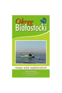 Okreg Białostocki mapa wód wędkarskich