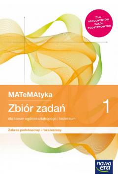 MATeMAtyka 1. Zbiór zadań dla liceum i technikum. Zakres podstawowy i rozszerzony