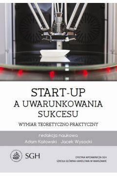 Start-up a uwarunkowania sukcesu. Wymiar teoretyczno-praktyczny