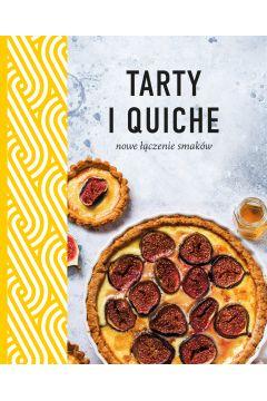 Tarty i quiche. Nowe łączenie smaków