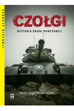 Czołgi. Historia broni pancernej