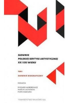 Słownik polskiej krytyki artystycznej XX i XXI wieku Tom 1 i 2