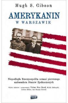 Amerykanin w Warszawie Niepodległa Rzeczpospolita oczami pierwszego ambasadora Stanów Zjednoczonych