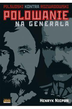 Polowanie na Generała.Piłsudski kontra Rozwadowski