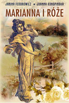 Marianna i róże życie codzienne w wielkopolsce w latach 1890-1914 z tradycji rodzinnej