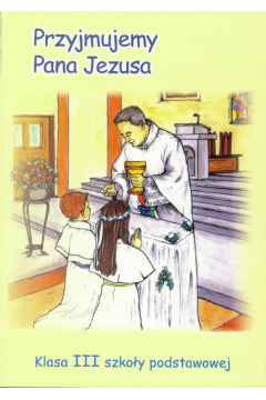 Przyjmujemy Pana Jezusa. Klasa 3. Podręcznik