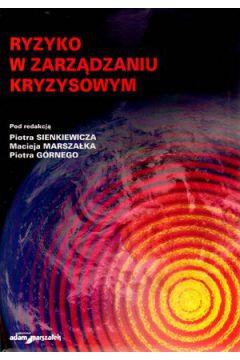 Ryzyko w zarządzaniu kryzysowym - Piotr Sienkiewicz, Maciej Marszałek, Piotr Górny