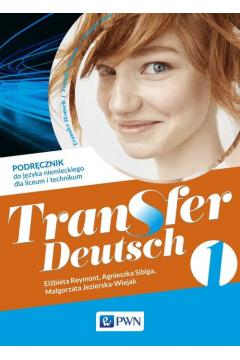 Transfer Deutsch 1. Podręcznik do nauki języka niemieckiego do 1 klasy liceum i technikum