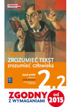 Nowe Zrozumieć tekst zrozumieć człowieka 2.2 Podręcznik do klasy 2 liceum, część 2. Zakres podstawowy i rozszerzony