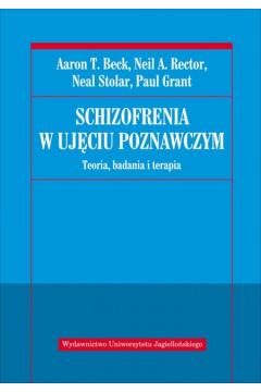 Schizofrenia w ujęciu poznawczym. Teoria, badania i terapia
