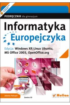 Informatyka Europejczyka Podręcznik z płytą CD Edycja: Windows XP, Linux Ubuntu, MS Office 2003, OpenOffice.org