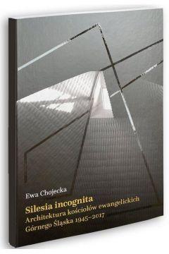 Silesia incognita Architektura kościołów ewangelickich Górnego Śląska 1945-2017