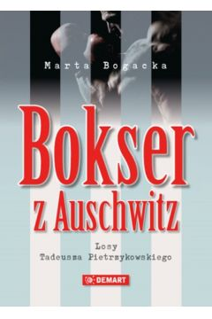 Bokser z Auschwitz. Losy Tadeusza Pietrzykowskiego