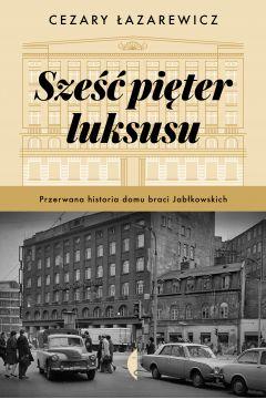 Sześć pięter luksusu. Przerwana historia Domu Braci Jabłkowskich