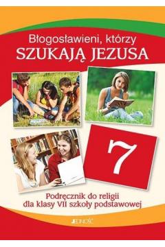 Błogosławieni, którzy szukają Jezusa. Religia. Podręcznik do 7 klasy szkoły podstawowej