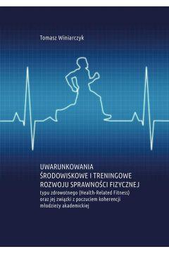 Uwarunkowania środowiskowe i treningowe rozwoju sprawności fizycznej typu zdrowotnego (Health-Related Fitness) oraz jej związki z poczuciem koherencji młodzieży akademickiej