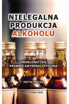 Nielegalna produkcja alkoholu. Problematyka prawno-kryminalistyczna