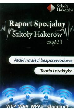 Raport Specjalny Szkoły Hakerów. Część 1. Ataki na sieci bezprzewodowe. Teoria i praktyka + 3 DVD