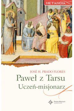 Paweł z Tarsu. Uczeń-misjonarz