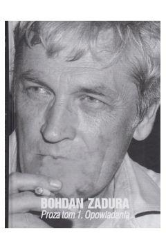 Proza tom 1 Opowiadania Bohdan Zadura