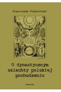O dynastycznym szlachty polskiej pochodzeniu