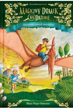 Dinozaury przed zmrokiem. Magiczny domek na drzewie. Tom 1