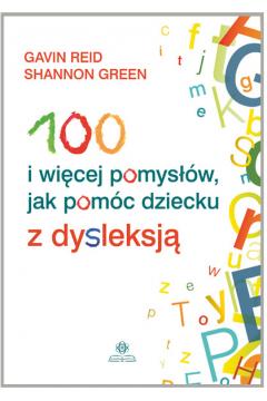 100 i więcej pomysłów, jak pomóc dziecku z dysl.