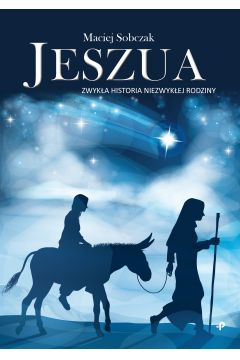 Jeszua. Zwykła historia niezwykłej rodziny