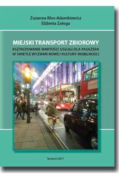 Miejski transport zbiorowy. Kształtowanie wartości usług dla pasażera w świetle wyzwań nowej kultury mobilności
