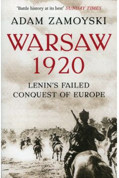 Warsaw 1920 : Lenin'S Failed Conquest of Europe