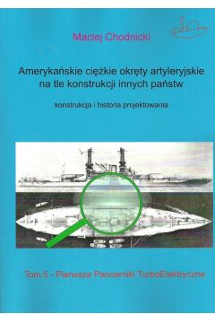 Amerykańskie ciężkie okręty artyleryjskie na tle konstrukcji innych państw. Tom 5. Pierwsze pancerniki turboelektryczne